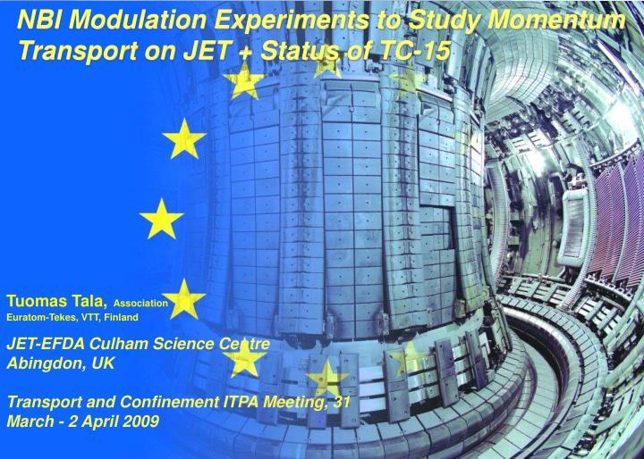 NBI Modulation Experiments to Study Momentum Transport on JET + Status of TC-15