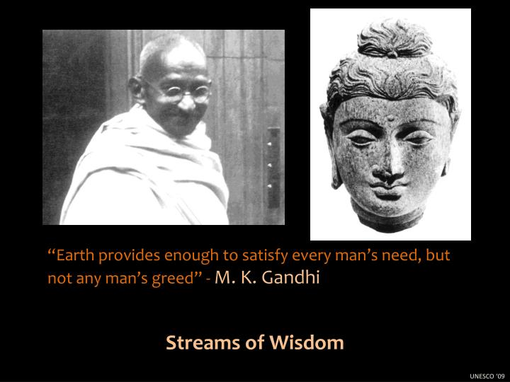 """Earth provides enough to satisfy every man's need, but not any man's greed"" -"