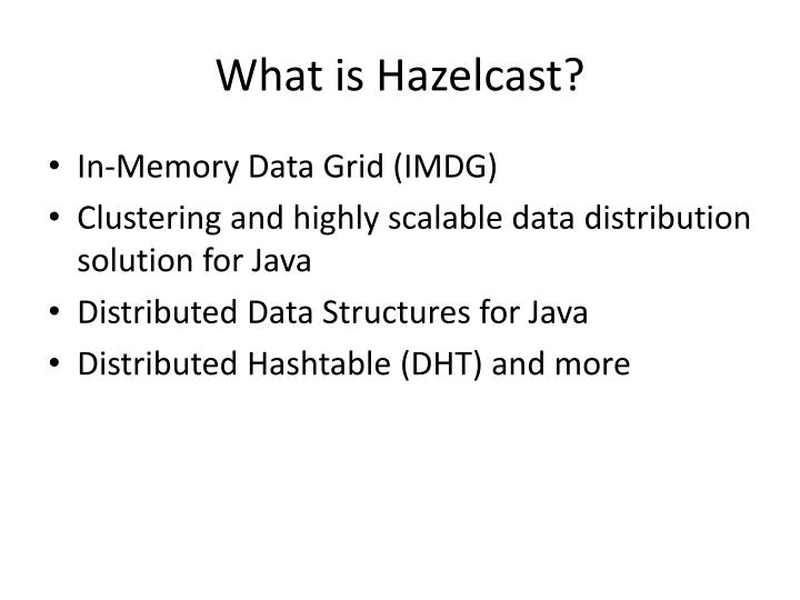 What is Hazelcast?