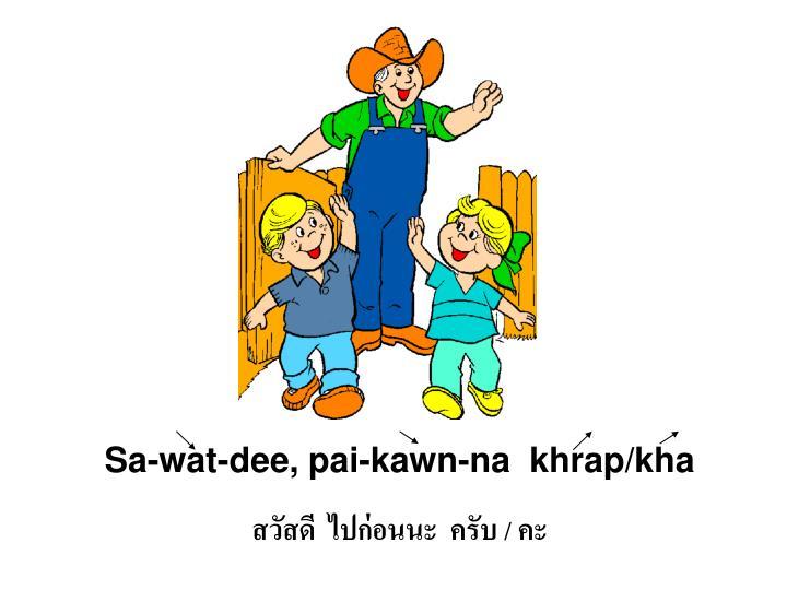 Sa-wat-dee, pai-kawn-na  khrap/kha