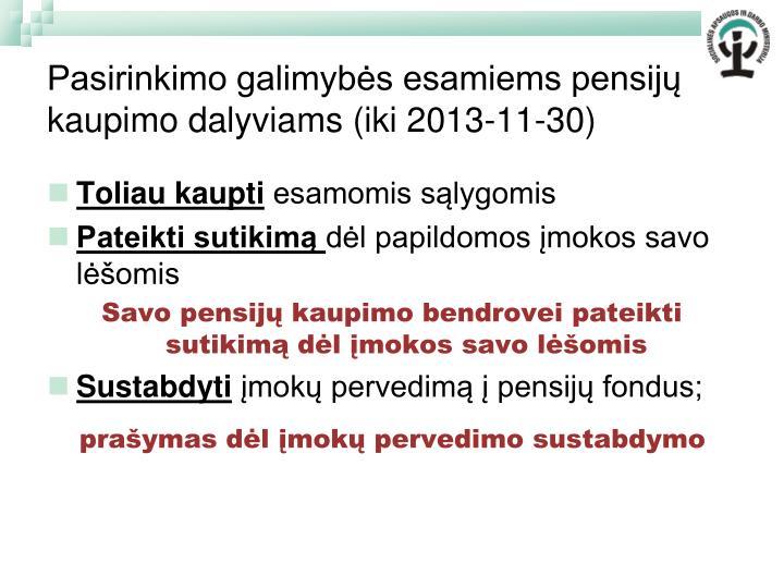 Pasirinkimo galimybės esamiems pensijų kaupimo dalyviams (iki 2013-11-30)
