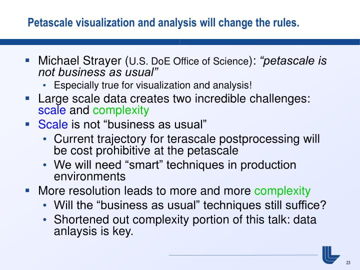 Petascale visualization and analysis will change the rules.