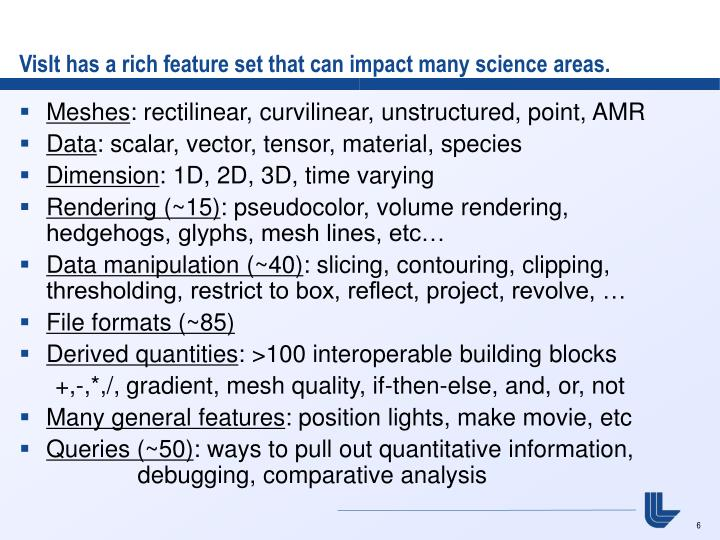 VisIt has a rich feature set that can impact many science areas.