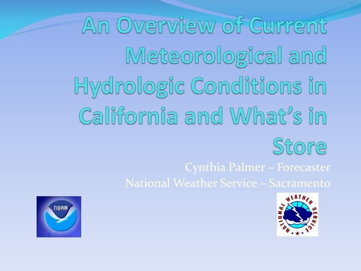 an overview of current meteorological and hydrologic conditions in california and what s in store