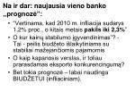 na ir dar naujausia vieno banko prognoz
