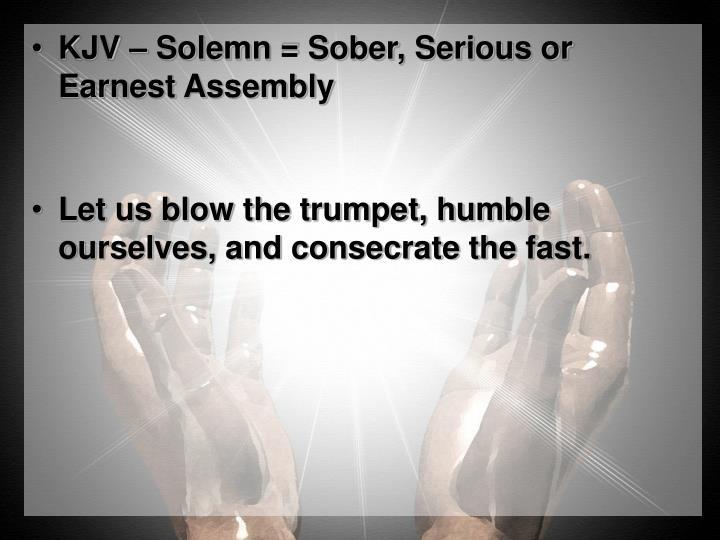 KJV – Solemn = Sober, Serious or Earnest Assembly