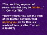 the one thing required of servants is that they be faithful 1 cor 4 2 tev