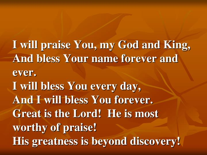 I will praise You, my God and King,