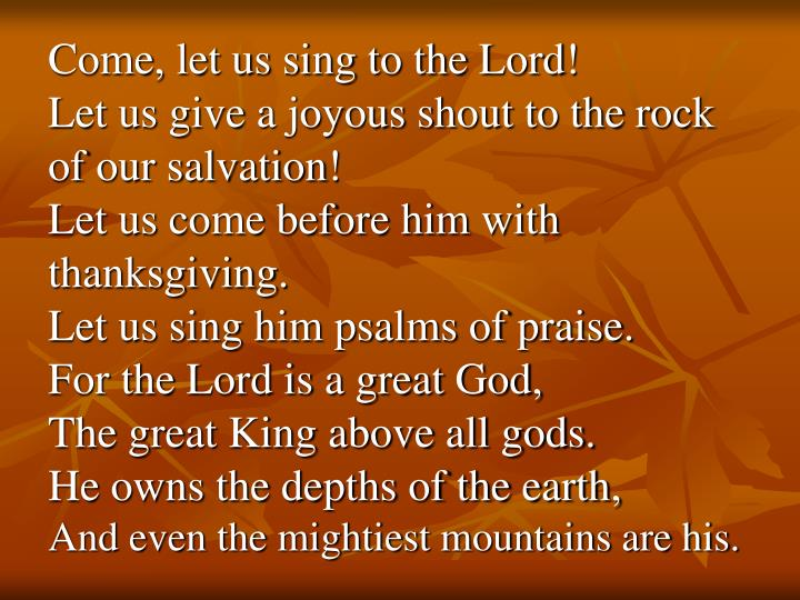 Come, let us sing to the Lord!