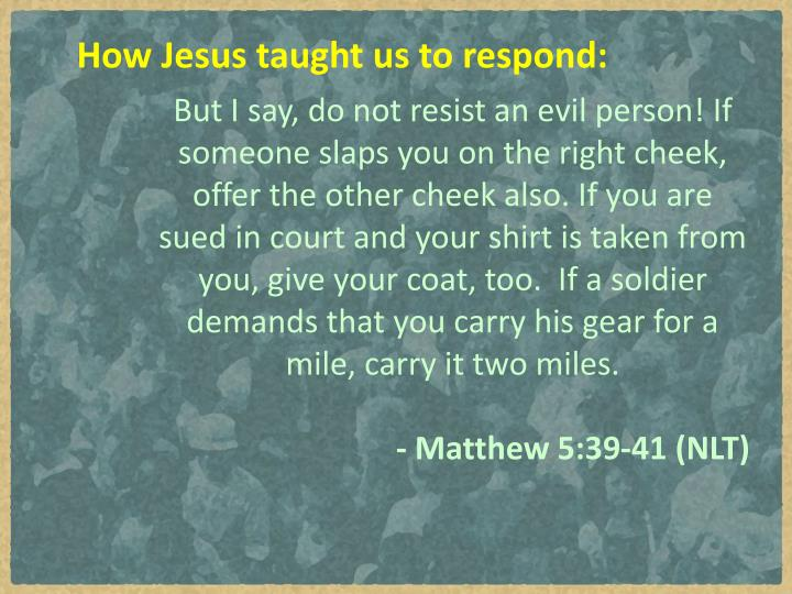How Jesus taught us to respond:
