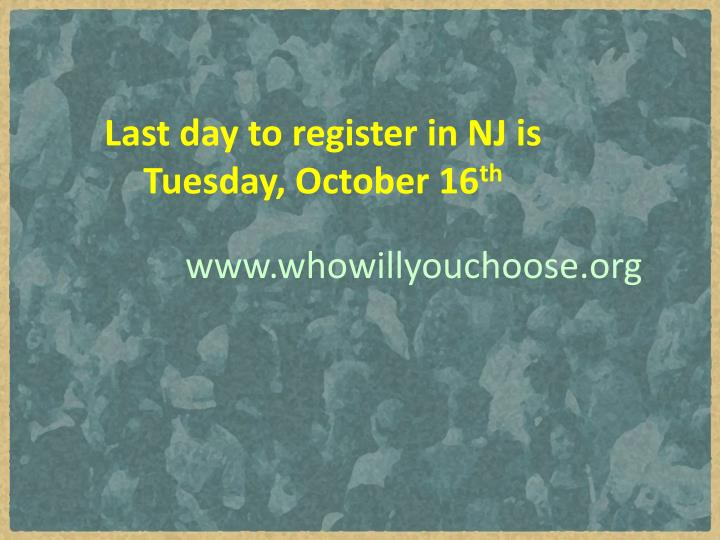 Last day to register in NJ is Tuesday, October 16