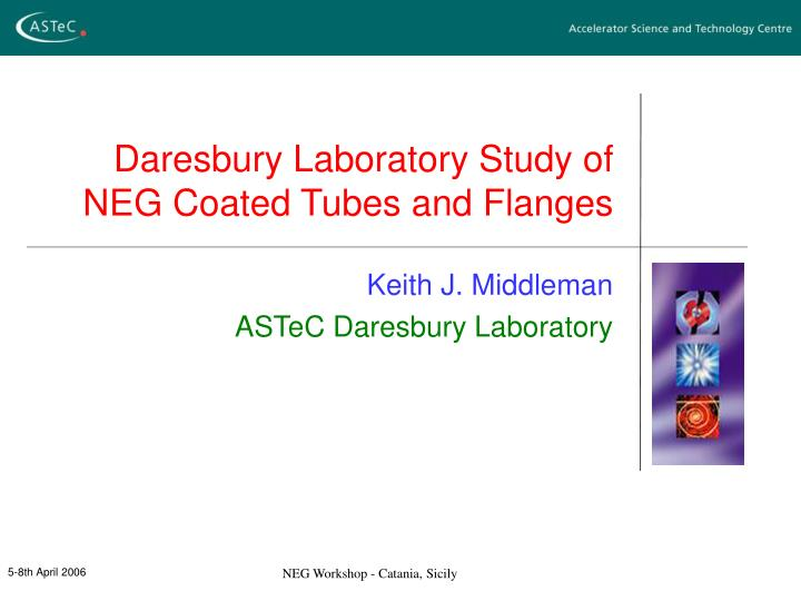 Daresbury laboratory study of neg coated tubes and flanges