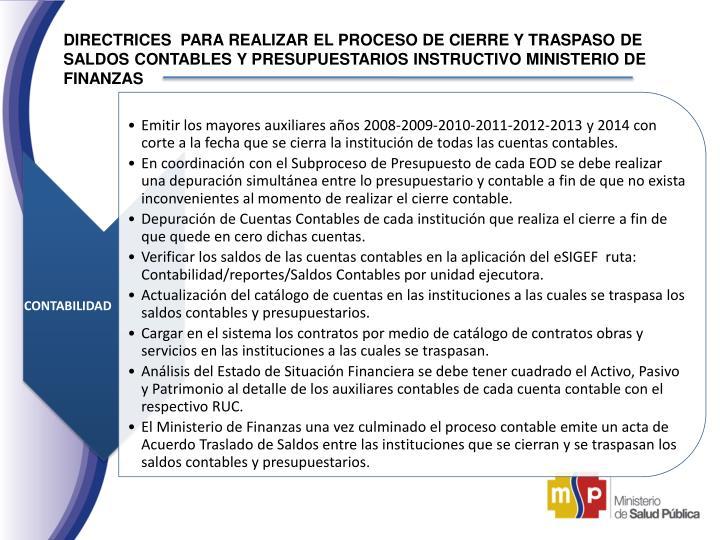 DIRECTRICES  PARA REALIZAR EL PROCESO DE CIERRE Y TRASPASO DE SALDOS CONTABLES Y PRESUPUESTARIOS INSTRUCTIVO MINISTERIO DE FINANZAS