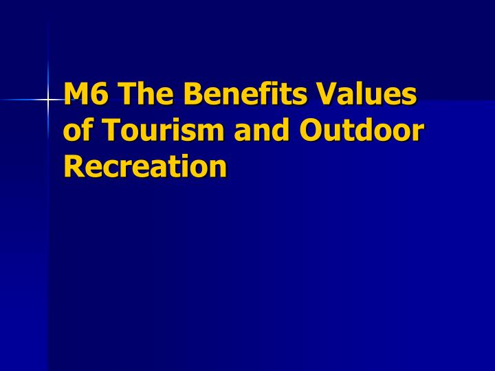 M6 the benefits values of tourism and outdoor recreation