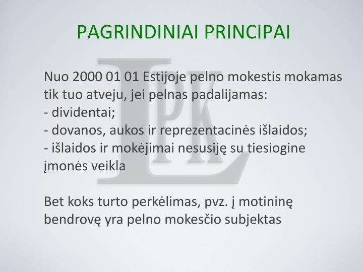Nuo 2000 01 01 Estijoje pelno mokestis mokamas tik tuo atveju, jei pelnas padalijamas: