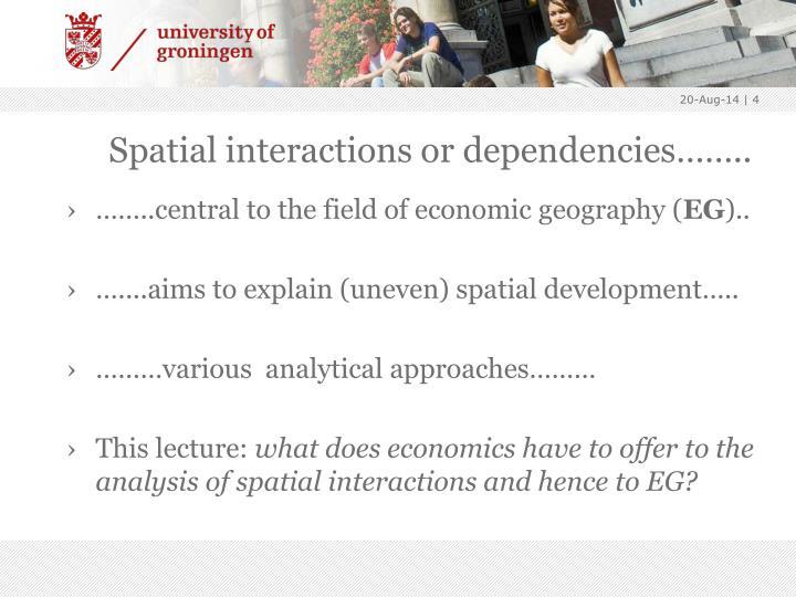 Spatial interactions or dependencies……..