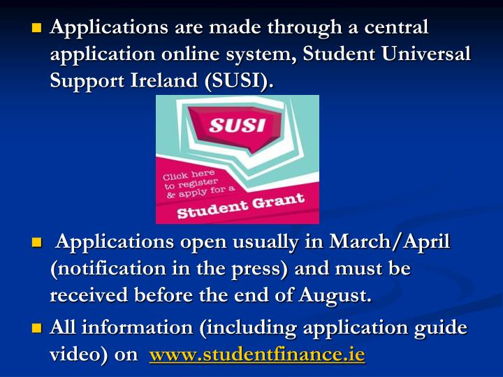 Applications are made through a central application online system, Student Universal Support Ireland (SUSI).