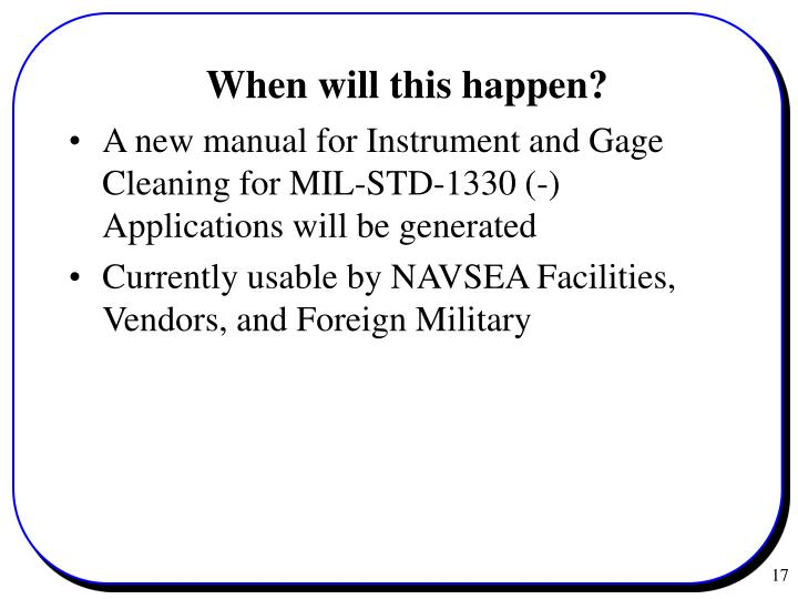 A new manual for Instrument and Gage Cleaning for MIL-STD-1330 (-) Applications will be generated