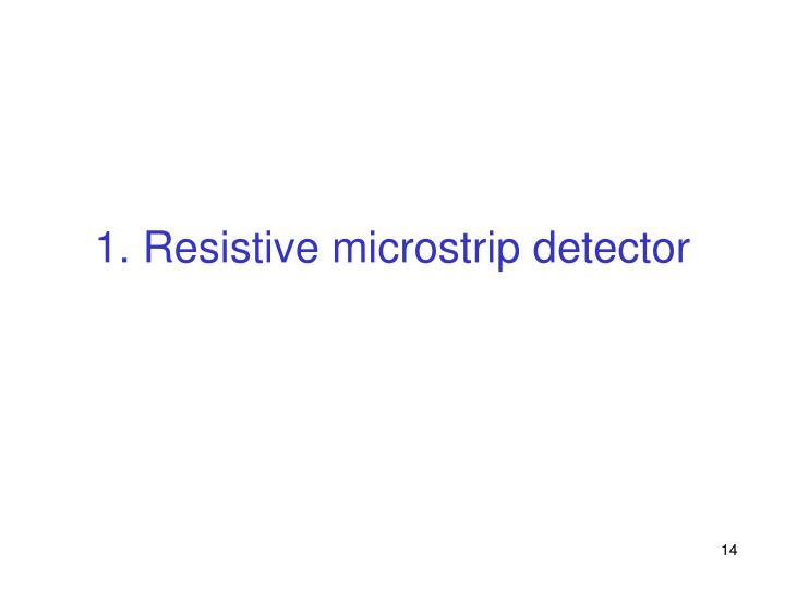 1. Resistive microstrip detector