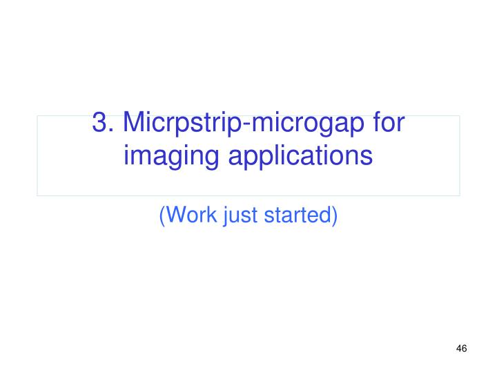 3. Micrpstrip-microgap for imaging applications