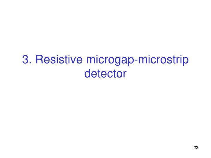 3. Resistive microgap-microstrip detector