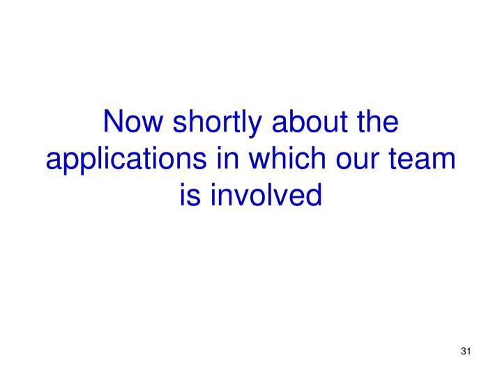 Now shortly about the applications in which our team is involved