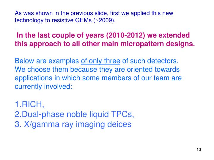 As was shown in the previous slide, first we applied this new technology to resistive GEMs (