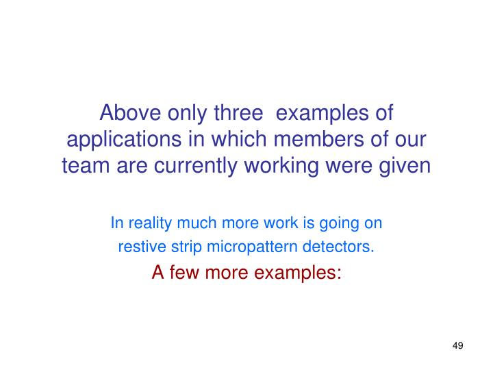 Above only three  examples of applications in which members of our team are currently working were given