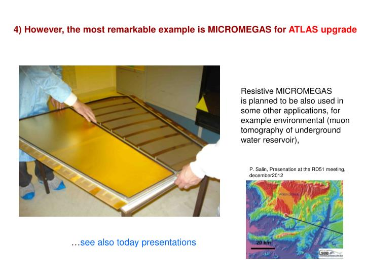 4) However, the most remarkable example is MICROMEGAS for