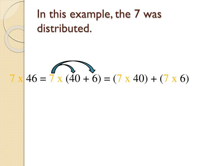 In this example, the 7 was distributed.