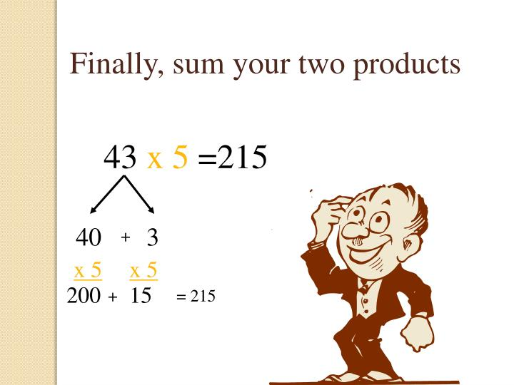 Finally, sum your two products