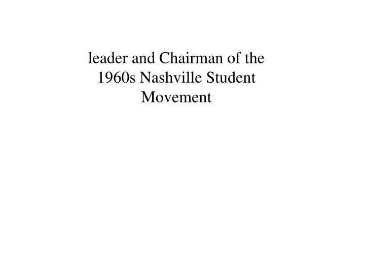 leader and Chairman of the 1960s Nashville Student Movement
