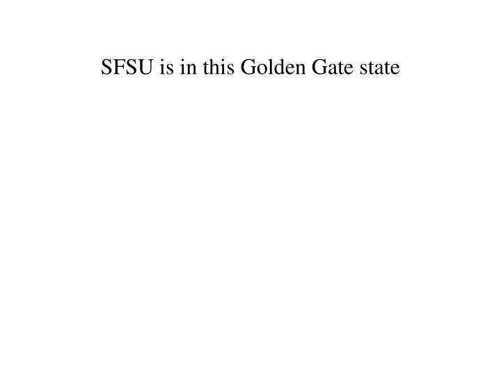 SFSU is in this Golden Gate state