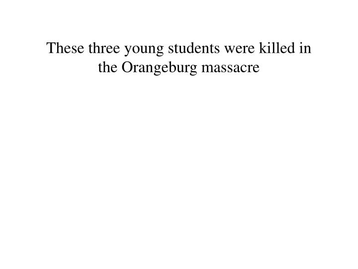These three young students were killed in the Orangeburg massacre