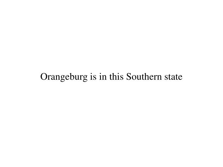 Orangeburg is in this Southern state