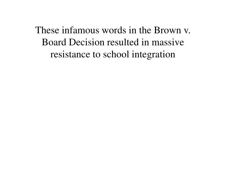 These infamous words in the Brown v. Board Decision resulted in massive resistance to school integration