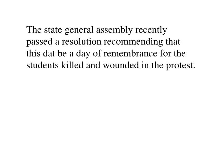The state general assembly recently passed a resolution recommending that this dat be a day of remembrance for the students killed and wounded in the protest.