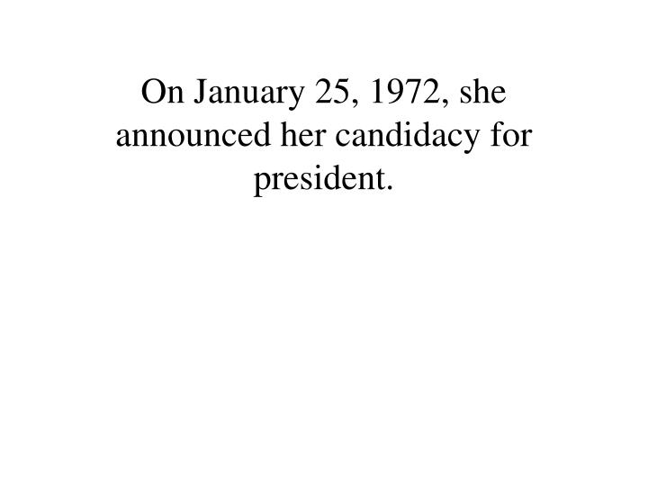 On January 25, 1972, she announced her candidacy for president.