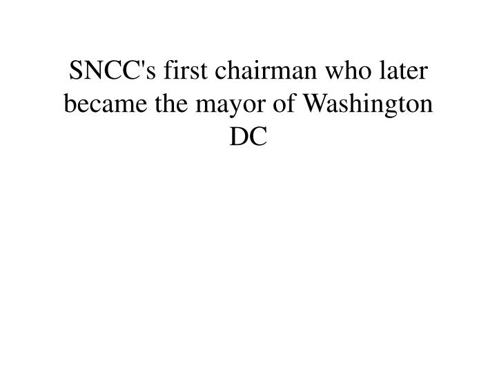 SNCC's first chairman who later became the mayor of Washington DC