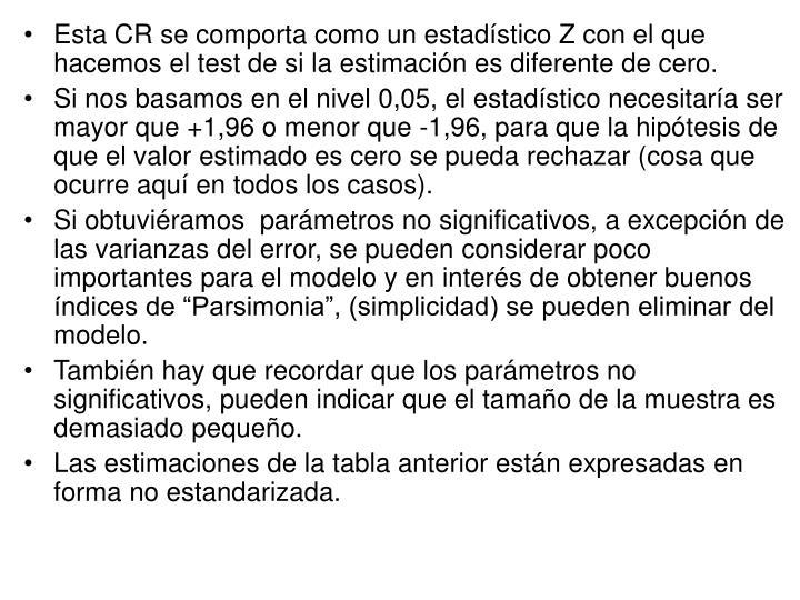 Esta CR se comporta como un estadístico Z con el que hacemos el test de si la estimación es diferente de cero.