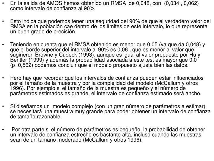 En la salida de AMOS hemos obtenido un RMSA  de 0,048, con  (0,034 , 0,062) como intervalo de confianza al 90%