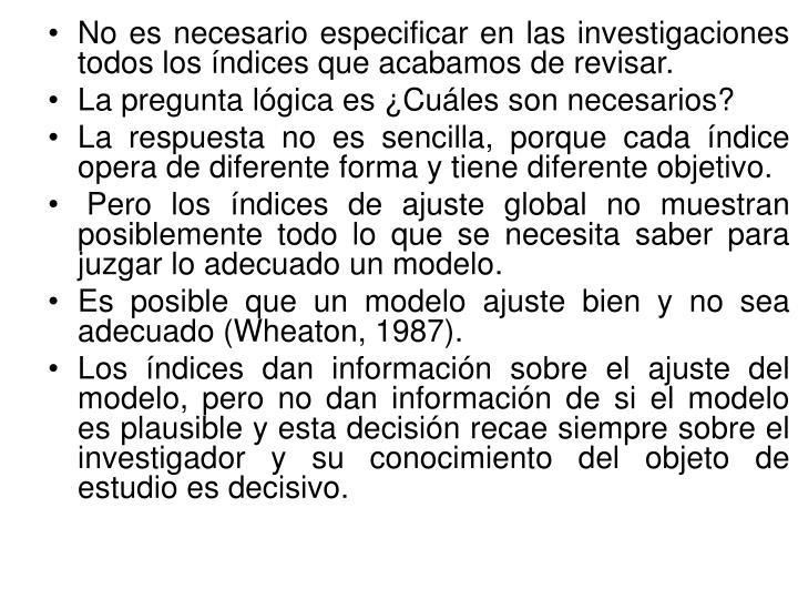 No es necesario especificar en las investigaciones todos los índices que acabamos de revisar.