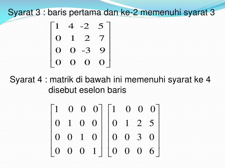 Syarat 3 : baris pertama dan ke-2 memenuhi syarat 3