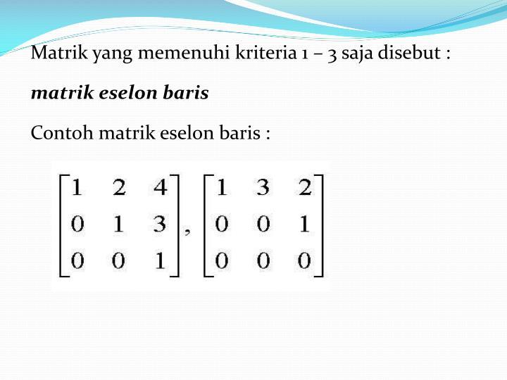 Matrik yang memenuhi kriteria 1 – 3 saja disebut :