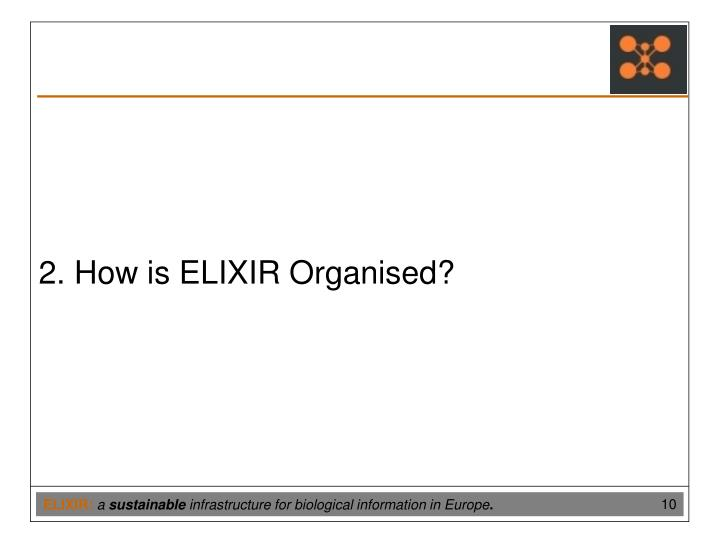 2. How is ELIXIR Organised?