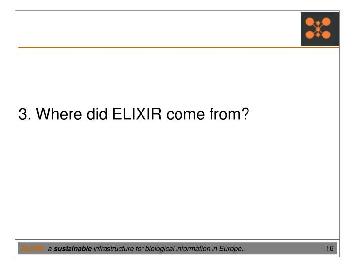 3. Where did ELIXIR come from?
