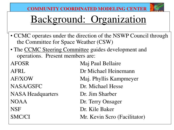 •CCMC operates under the direction of the NSWP Council through the Committee for Space Weather (CSW)