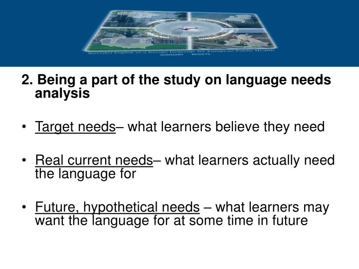 2. Being a part of the study on language needs analysis