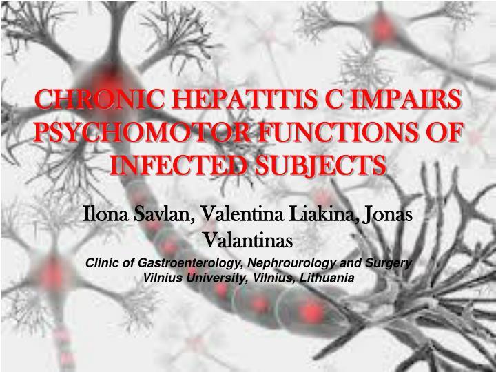 CHRONIC HEPATITIS C IMPAIRS PSYCHOMOTOR FUNCTIONS OF INFECTED SUBJECTS