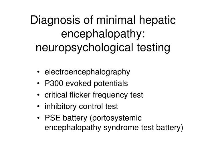 Diagnosis of minimal hepatic encephalopathy: neuropsychological testing